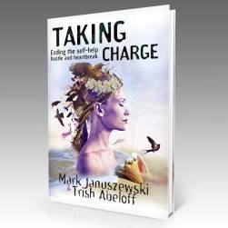 Taking Charge - Ending the Self-Help Hustle and Heartbreak Mark Januszewski & Trish Abeloff Beyond Publishing